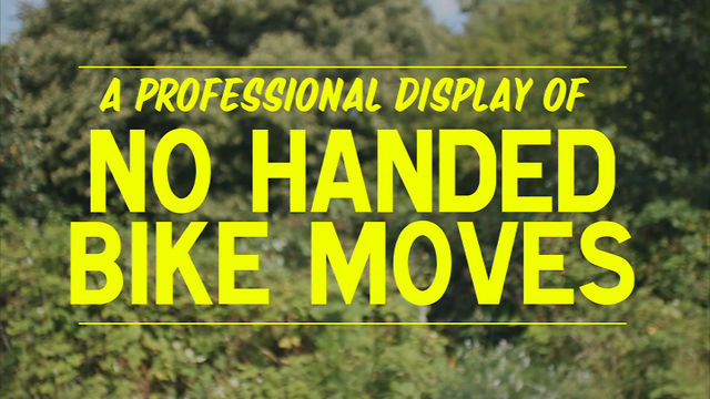 """No handed bike moves"" (¡Mira, sin manos!)"