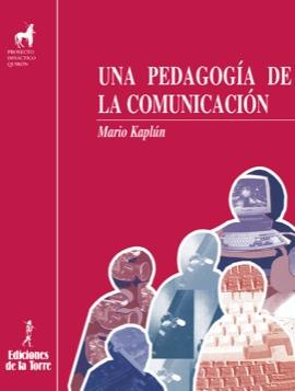 """""""Una pedagogía de la comunicación"""", Mario Kaplún"""
