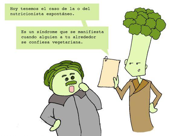 Hoy tenemos el caso del nutricionista espontáneo. Un síndrome que ocurre cuando alguien a tu alrededor se confiesa vegetariana.